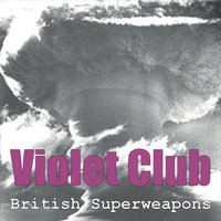 Violet Club - British Superweapons